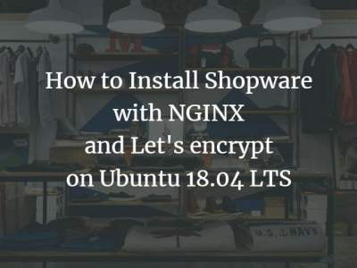 How to Install Shopware with NGINX and Let's encrypt on Ubuntu 18.04 LTS
