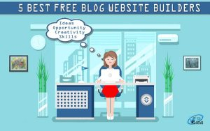 How To Develop A Free Blog For Writers Top 5 Best Website Blog Builders
