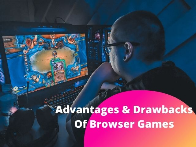 Advantages and drawbacks of browser games