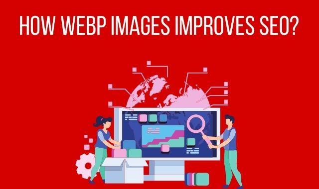 How webp images improves website SEO