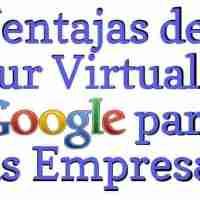 Ventajas del Tour Virtual de Google para las empresas