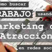Cómo buscar trabajo usando marketing de atracción en redes sociales
