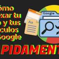 Cómo indexar tu web y tus artículos en Google rápidamente