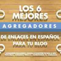 Los 6 mejores agregadores de enlaces en español para tu blog