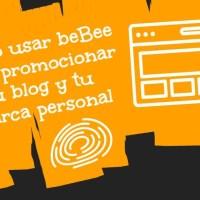 Cómo usar beBee para promocionar tu blog y tu marca personal