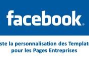 Facebook teste la personnalisation des templates pour les Pages Entreprises