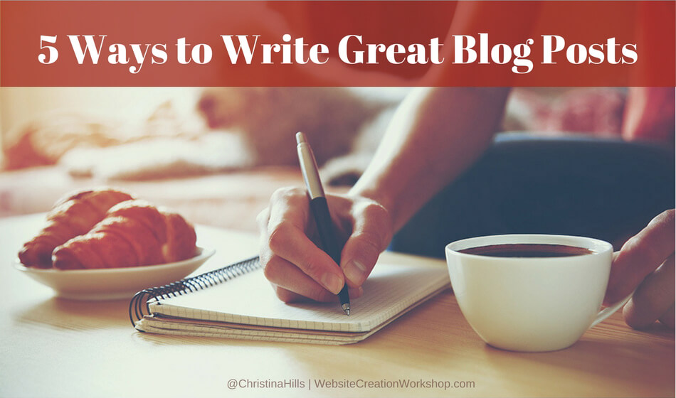 Five Ways to Write Great Blog Posts