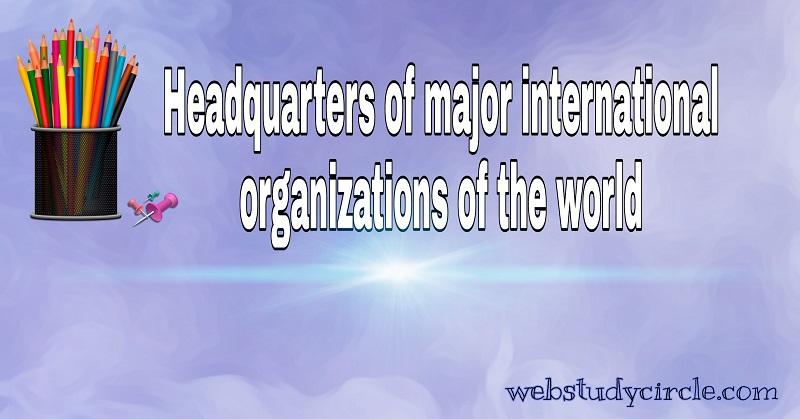 Headquarters of major international organizations of the world