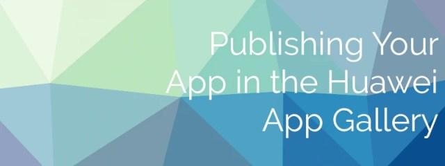 Bild mit Text: Veröffentlichung deiner App in der Huawei App Gallery