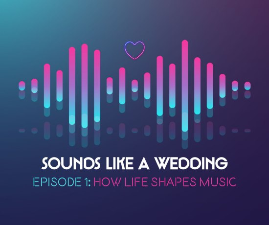 Sounds Like A Wedding Episode 1 How Life Shapes Music