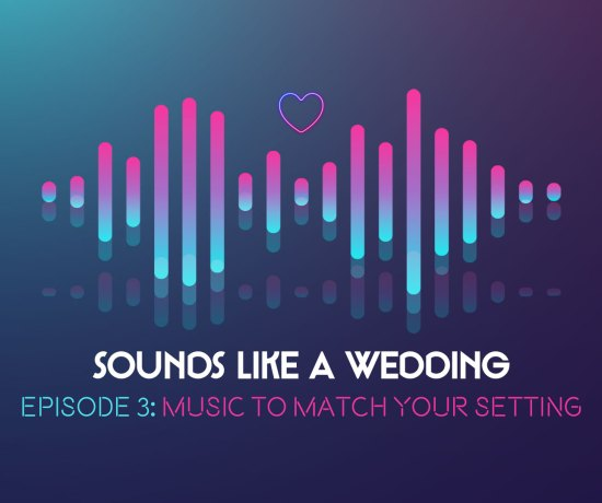 Sounds Like A Wedding Episode 2 - Music To Match Your Setting