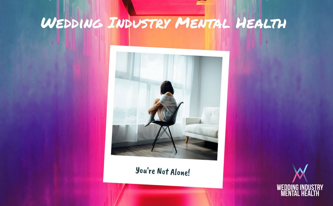 Wedding Industry Mental Health - You're Not Alone