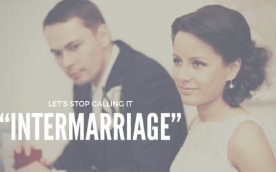 "Let's stop calling it ""Intermarriage."""