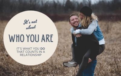 It's not who you are, it's what you do that counts in a relationship