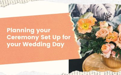 Planning your Ceremony Set Up for your Wedding Day