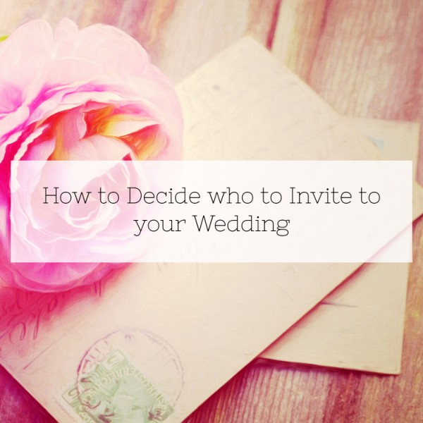 How to decide who to invite to your wedding