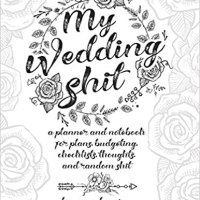 My Wedding Shit: A Planner and Notebook for Plans