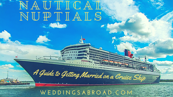 Nautical Nuptials - A Guide to getting married on a cruise ship from WeddingsAbroad.com