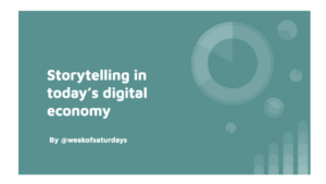 Storytelling in today's digital economy by week of saturdays