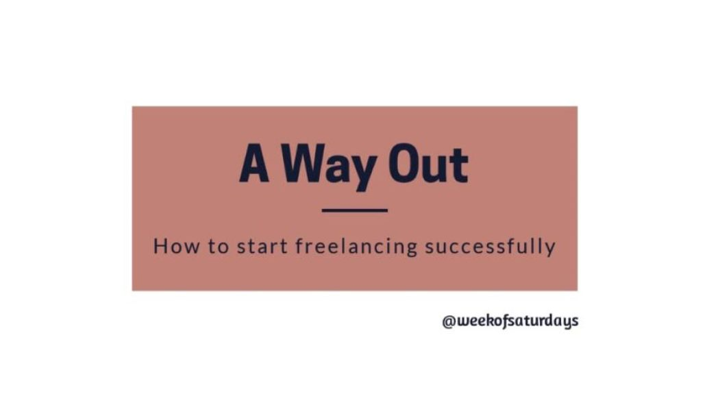 A Way Out: How To Start Freelancing Successfully