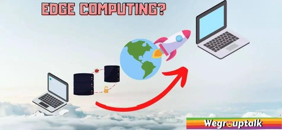 what is edge computing? wegrouptalk technology