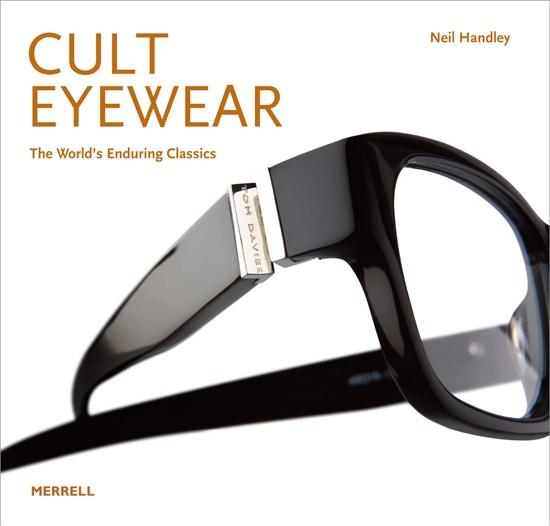 'Cult Eyewear' by Neil Handley (Merrell Publishers £29.95)