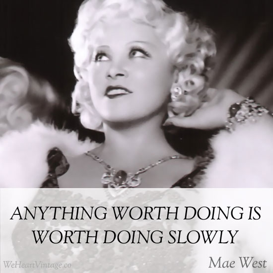 Anything worth doing is worth doing slowly
