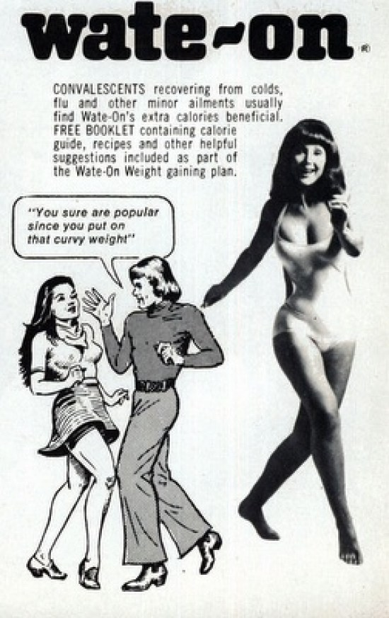 Huh/ Maybe she should get in touch with this guy. (Actual weight-gain ad circa 1970)