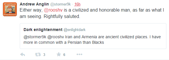Andrew Anglin @stormer9k 16h16 hours ago Andrew Anglin retweeted Dark enlightenment Either way, @rooshv is a civilized and honorable man, as far as what I am seeing. Rightfully saluted.