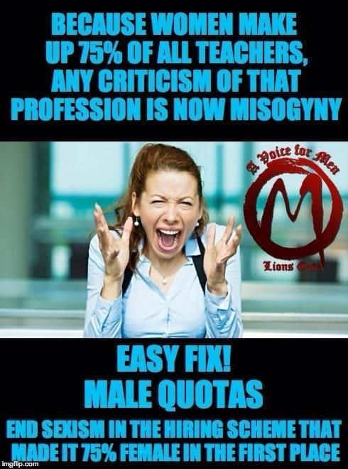 Damn you gals for keeping men out of this low-paying profession that men could actually enter if they wanted to!