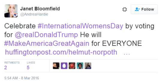 Janet Bloomfield ‏@AndreaHardie Celebrate #InternationalWomensDay by voting for @realDonaldTrump He will #MakeAmericaGreatAgain for EVERYONE http://www.huffingtonpost.com/helmut-norpoth/trump-nearcertain-to-defe_b_9403762.html?utm_source=twitterfeed&utm_medium=twitter …