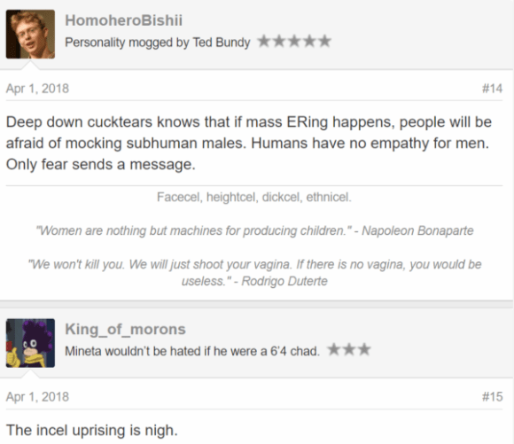 """Apr 1, 2018#14 Deep down cucktears knows that if mass ERing happens, people will be afraid of mocking subhuman males. Humans have no empathy for men. Only fear sends a message. Facecel, heightcel, dickcel, ethnicel.  """"Women are nothing but machines for producing children."""" - Napoleon Bonaparte """"We won't kill you. We will just shoot your vagina. If there is no vagina, you would be useless."""" - Rodrigo Duterte King_of_morons King_of_morons Mineta wouldn't be hated if he were a 6'4 chad. - JoinedNov 8, 2017 Messages276 Apr 1, 2018#15 The incel uprising is nigh."""