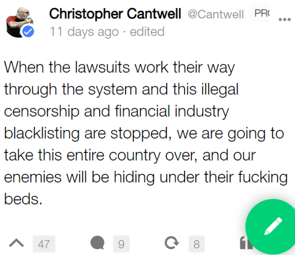 When the lawsuits work their way through the system and this illegal censorship and financial industry blacklisting are stopped, we are going to take this entire country over, and our enemies will be hiding under their fucking beds.
