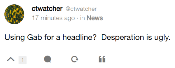 ctwatcher @ctwatcher 17 minutes ago · in News Using Gab for a headline? Desperation is ugly.