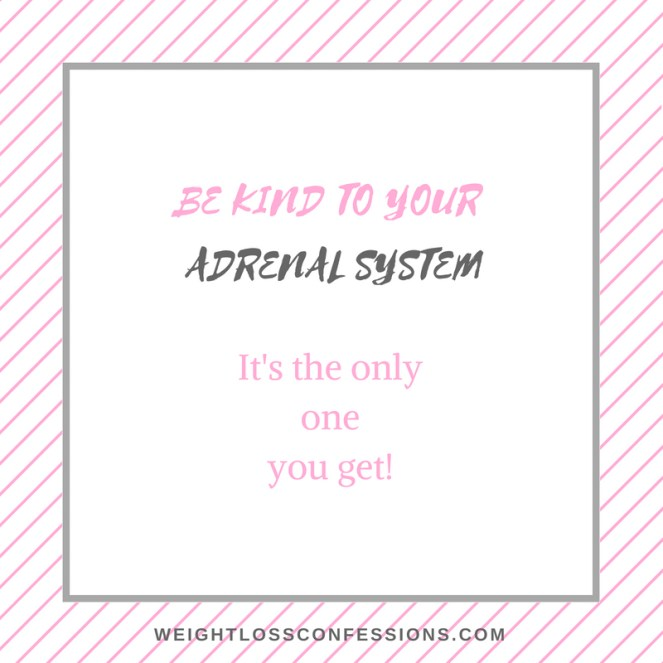 My Adrenal Fatigue Story- Be Kind to Your Adrenals