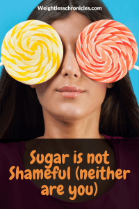sugar is not shameful neither are you photo