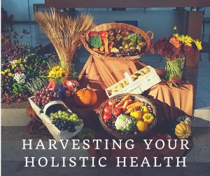Harvesting Holistic health