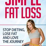 51TRDWkfRvL - Fat Loss: Simple Fat Loss: Stop Dieting, Lose Fat and Love The Journey (fat loss, build muscle, weight loss, fat loss diet, how to lose fat, how to lose weight, diet)