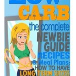 51 k2smQ5YL - LOW CARB: The Complete Newbie Guide: Recipes & Meal Plans:  How to Have Long Term Success On A Low Carb Diet (Weight Loss, Atkins Diet, Appetite, Fat Loss, Low Carbohydrate)