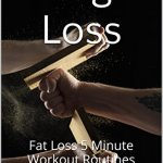 51RtH24FS1L - Weight Loss:Fat Loss 5 Minute Workout Routines-Aerobics,Lose Weight Tips,Exercise & Fitness,Weight Loss Workouts(Lose Weight Quick,Losing Weight Fast,Best ... & Fitness)