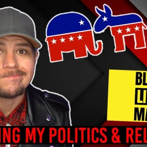 Let's Talk.. My Politics & Religion (What Changed)