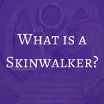 What is a Skinwalker?