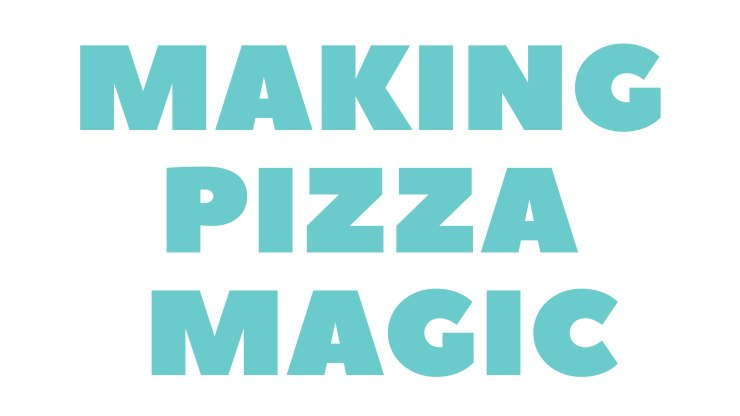 Making Pizza Magic