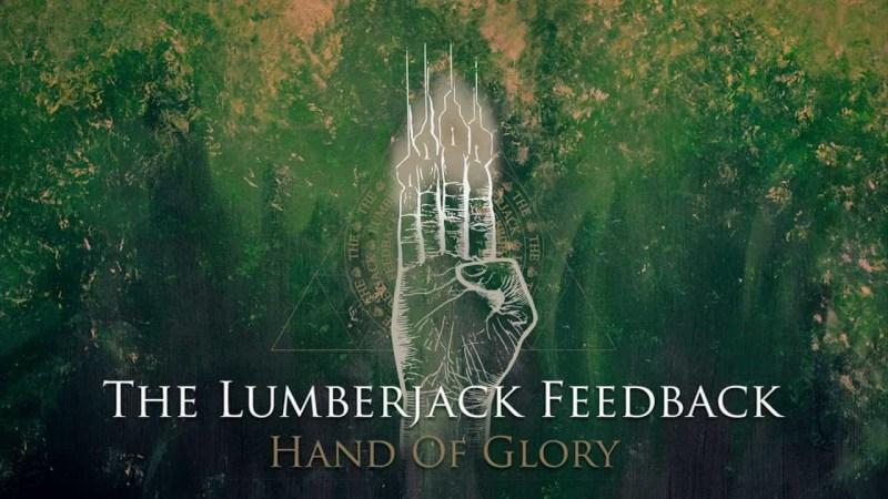 The Lumberjack Feedback : Hand Of Glory