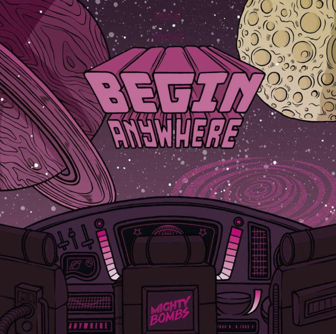 Begin Anywhere - Mighty Bombs