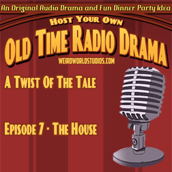 Full Script of our Marion Thauer Brown Scriptwriting Competition winning play (runner up) The House - Episode 7 of A Twist of the Tale (short play series).