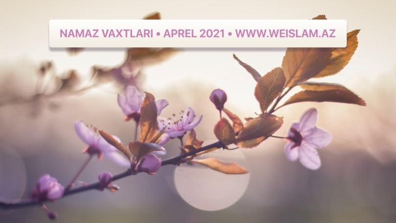 2021-ci-il-aprel-ayi-ucun-namaz-vaxtlari-prayer-times-april-2021-weislam.az-az