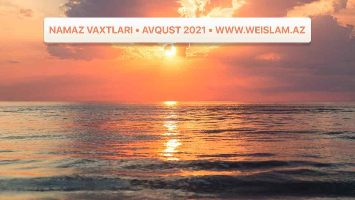 2021-ci-il-avqust-ayi-ucun-namaz-vaxtlari-prayer-times-august-2021-weislam.az-az
