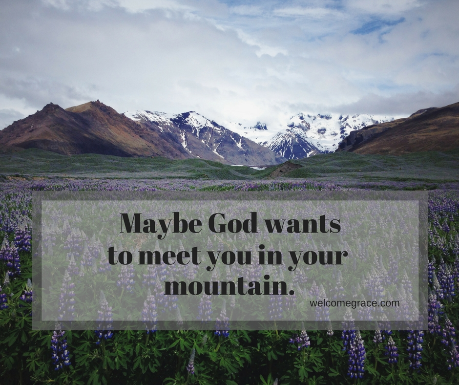 meet God in your Mountain