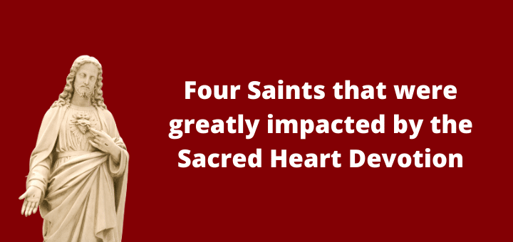 Four Saints that were greatly impacted by the Sacred Heart Devotion